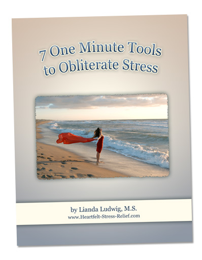 7 One Minute Tools to Obliterate Stress by Lianda Ludwig | Heartfelt-Stress-Relief.com